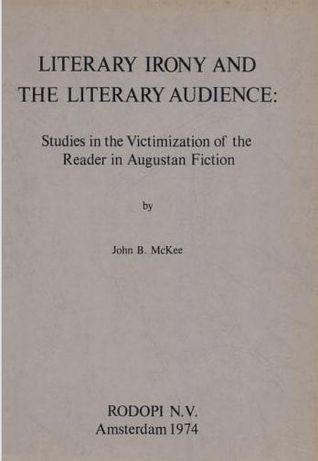 Literary Irony and the Literary Audience: Studies in the Victimization of the Reader in Augustan Fiction