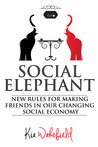 Social Elephant: New Rules for Making Friends in Our Changing Social Economy
