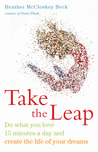 Take the Leap: Do What You Love 15 Minutes a Day and Create the Life of Your Dreams