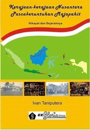 Kerajaan-kerajaan Nusantara Pascakeruntuhan Majapahit: Hikayat dan Sejarahnya