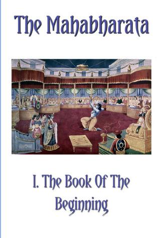 The Mahabharata Book I.: The Book Of The Beginning (Volume 1)