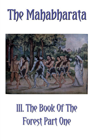 The Mahabharata Book III Part One: The Book Of The Forest (Volume 3)
