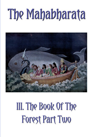 The Mahabharata Book III Part Two: The Book Of The Forest (Volume 4)