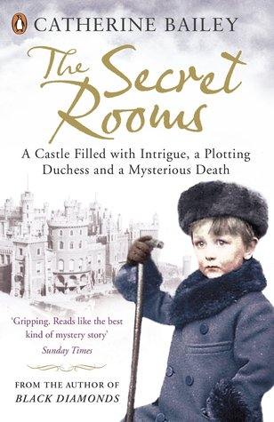 The secret rooms: a true gothic mystery by Catherine Bailey