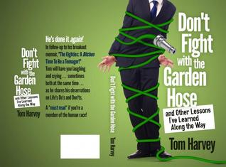 Don't Fight With the Garden Hose and Other Lessons I've Learned Along the Way
