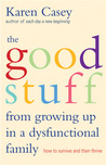 Good Stuff from Growing Up in a Dysfunctional Family: How to Survive and Then Thrive