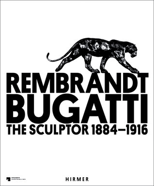 Rembrandt Bugatti: The Sculptor 1884 - 1916