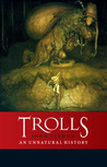 Trolls: An Unnatural History