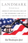 Landmark: The Inside Story of America's New Health-Care Law-The Affordable Care Act-and What It Means for Us All