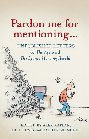 Pardon Me for Mentioning... Unpublished Letters to The Age and The Sydney Morning Herald
