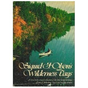 Sigurd F. Olson's Wilderness Days: A Season-by-Season Selection of the Best-Loved Writings of One of America's Best-Loved Nature Writers