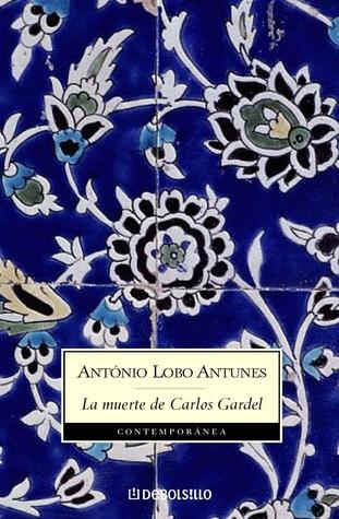 La muerte de Carlos Gardel by António Lobo Antunes