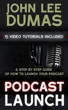 Podcast Launch - A Step by Step Podcasting Guide Including 15... by John Lee Dumas