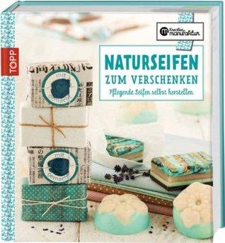 Naturseifen zum Verschenken: Pflegende Seifen selbst herstellen