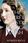 The Secret Ministry of Ag. and Fish