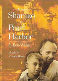 From Shaniko to Pearl Harbor by Bob   Weber