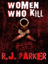 Women Who Kill the Bitches from Hell by R.J. Parker
