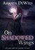 On Shadowed Wings (An Ash Grove Short Story) by Amanda DeWees