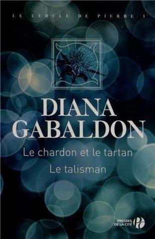 Le Chardon et le Tartan / Le Talisman (Le Cercle de pierre, #1-2)