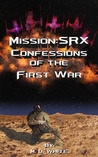 Confessions of the First War (Mission: SRX, #1)