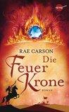 Die Feuerkrone by Rae Carson