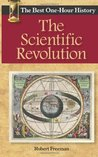 The Scientific Revolution: The Best One-Hour History