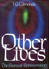 Other Lives: The Story of Reincarnation