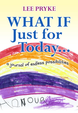 What If Just for Today: a Journal of endless possibilities