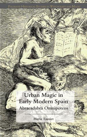 urban-magic-in-early-modern-spain-abracadabra-omnipotens