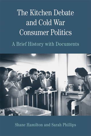 The Kitchen Debate and Cold War Consumer Politics: A Brief History with Documents