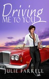 Driving Me to You by Julie Farrell