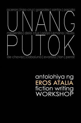 Unang Putok: Antolohiya ng Eros Atalia Fiction Writing Workshop