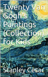 Twenty Van Gogh's Paintings for Kids