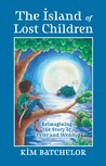 The Island of Lost Children by Kim Batchelor