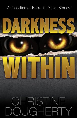 Darkness Within: A Collection of Horrorific Short Stories
