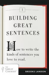 Building Great Sentences: How to Write the Kinds of Sentences You Love to Read