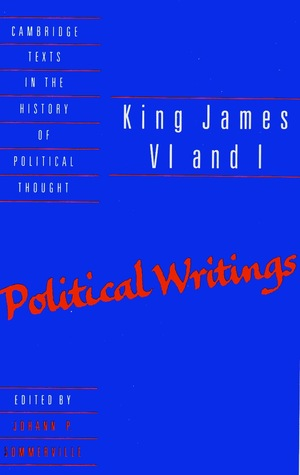 King James VI and I: Political Writings (Cambridge Texts in the History of Political Thought)