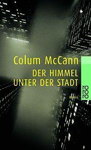 Der Himmel unter der Stadt by Colum McCann