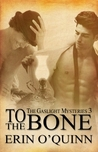 To The Bone (The Gaslight Mysteries, #3)