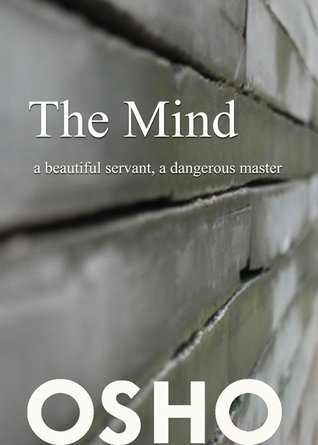 The Mind a beautiful servant a dangerous master