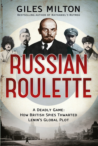 Russian Roulette: A Deadly Game - How British Spies Thwarted Lenin's Global Plot