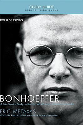Bonhoeffer Study Guide: The Life and Writings of Dietrich Bonhoeffer