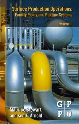Surface Production Operations: Facility Piping and Pipeline Systems - Volume III