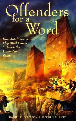 Offenders for a Word: How Anti-Mormons Play Word Games to Attack the Latter-Day Saints