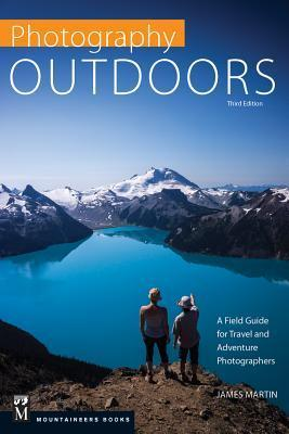 Photography: Outdoors: A Field Guide for Travel and Adventure Photographers