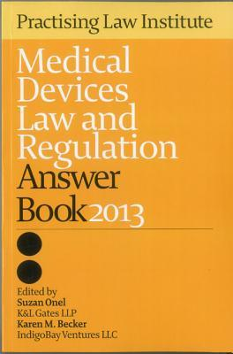 Medical Devices Law and Regulation Answer Book 2013