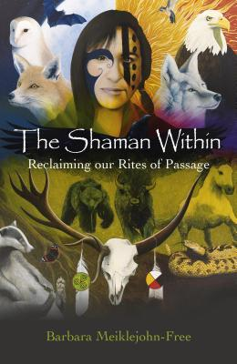 the-shaman-within-reclaiming-our-rites-of-passage