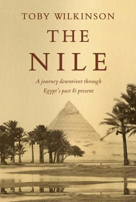 The Nile: A Journey Downriver Through Egypts Past and Present