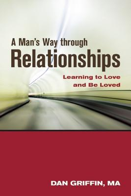 a-man-s-way-through-relationships-learning-to-love-and-be-loved