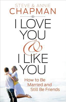 I Love You and I Like You: How to Be Married and Still Be Friends